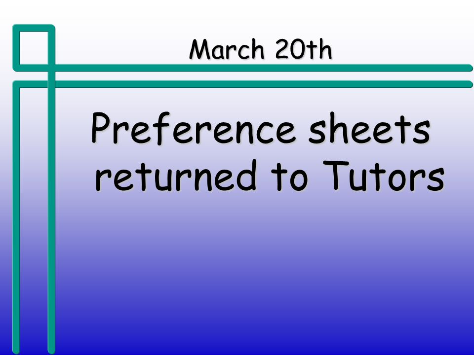March 20th Preference sheets returned to Tutors