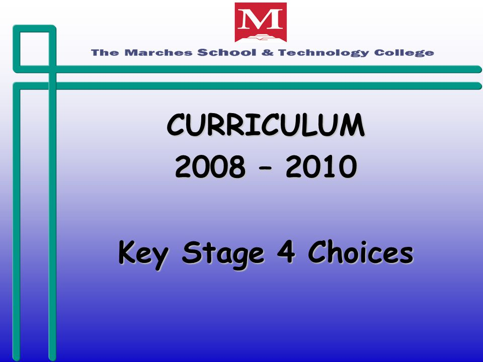 CURRICULUM 2008 – 2010 Key Stage 4 Choices
