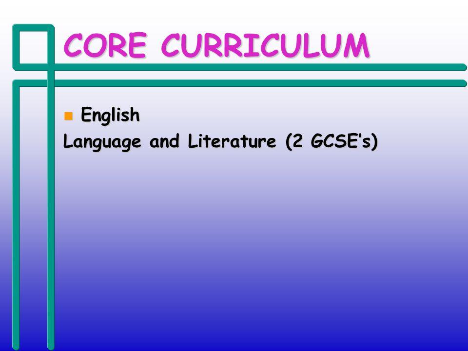 CORE CURRICULUM n English Language and Literature (2 GCSEs)