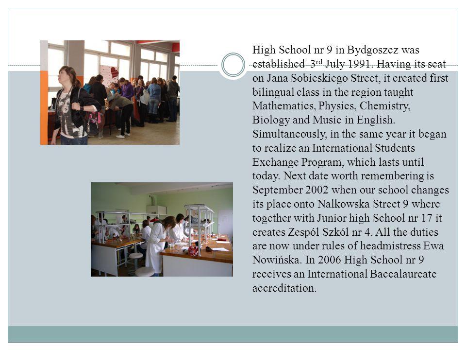 High School nr 9 in Bydgoszcz was established 3 rd July 1991.