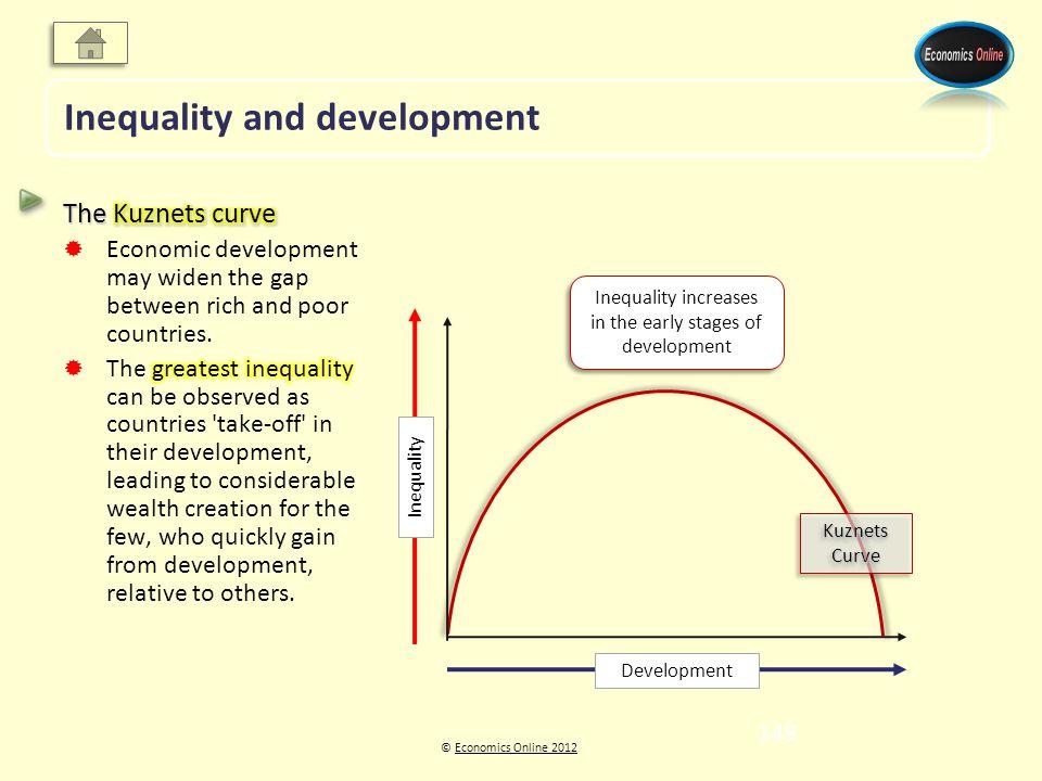 © Economics Online 2012Economics Online 2012 Inequality and development Kuznets Curve Inequality increases in the early stages of development Development Inequality 149