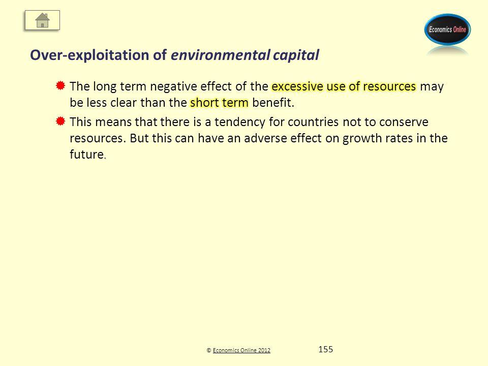 © Economics Online 2012Economics Online 2012 Over-exploitation of environmental capital 155