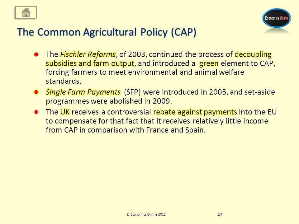 © Economics Online 2012Economics Online 2012 The Common Agricultural Policy (CAP) 47