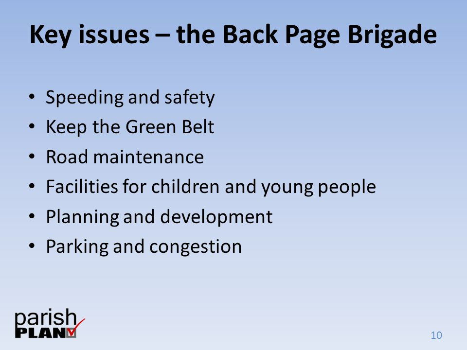 10 Key issues – the Back Page Brigade Speeding and safety Keep the Green Belt Road maintenance Facilities for children and young people Planning and d