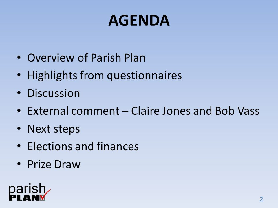 2 AGENDA Overview of Parish Plan Highlights from questionnaires Discussion External comment – Claire Jones and Bob Vass Next steps Elections and finan