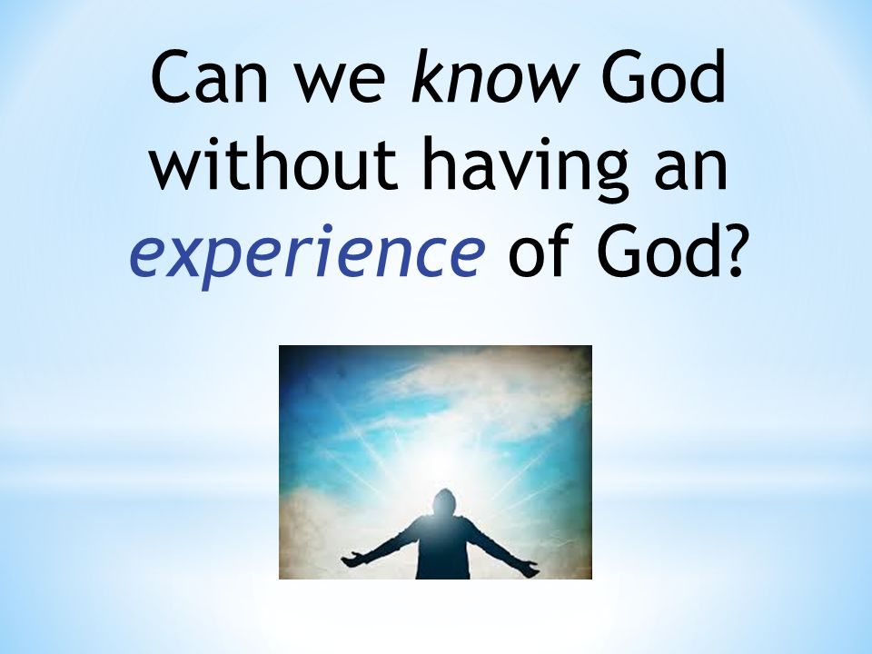 Can we know God without having an experience of God