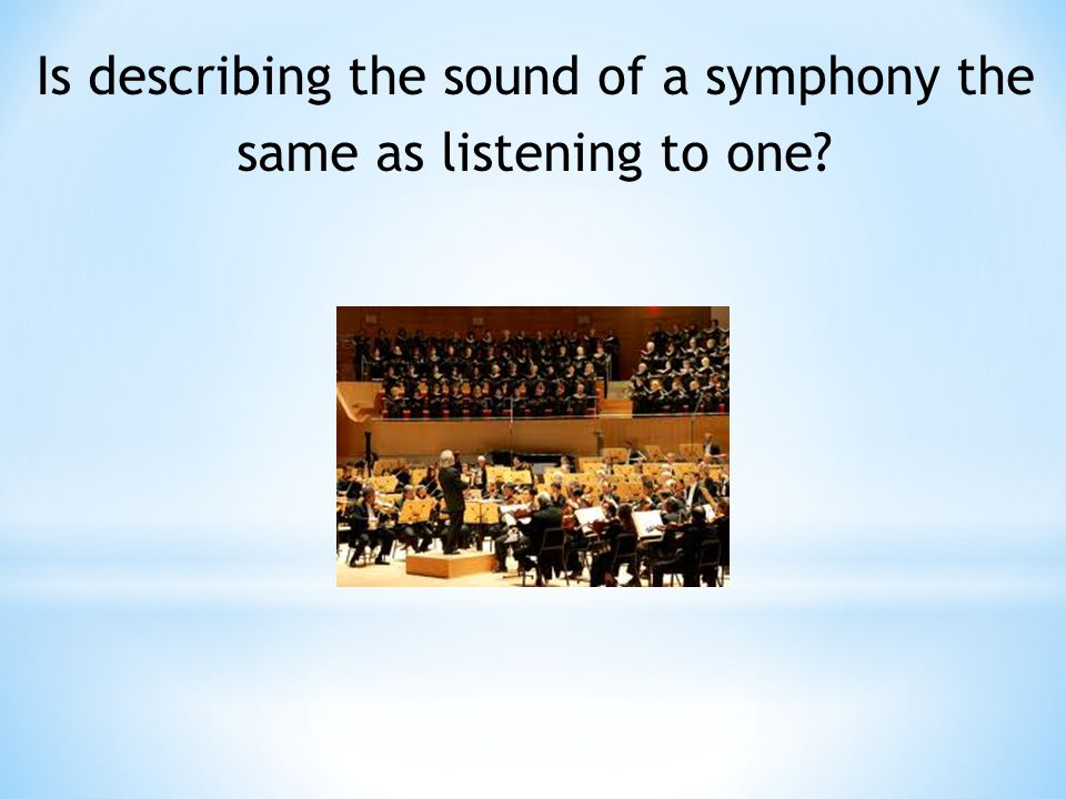 Is describing the sound of a symphony the same as listening to one