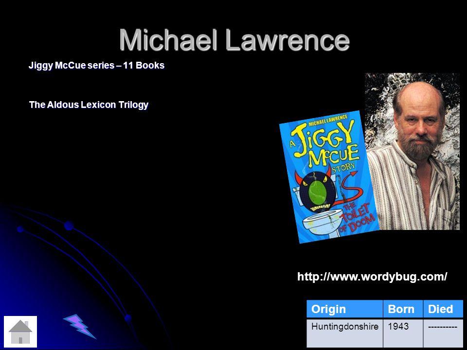 Michael Lawrence Jiggy McCue series – 11 Books The Aldous Lexicon Trilogy OriginBornDied Huntingdonshire1943---------- http://www.wordybug.com/