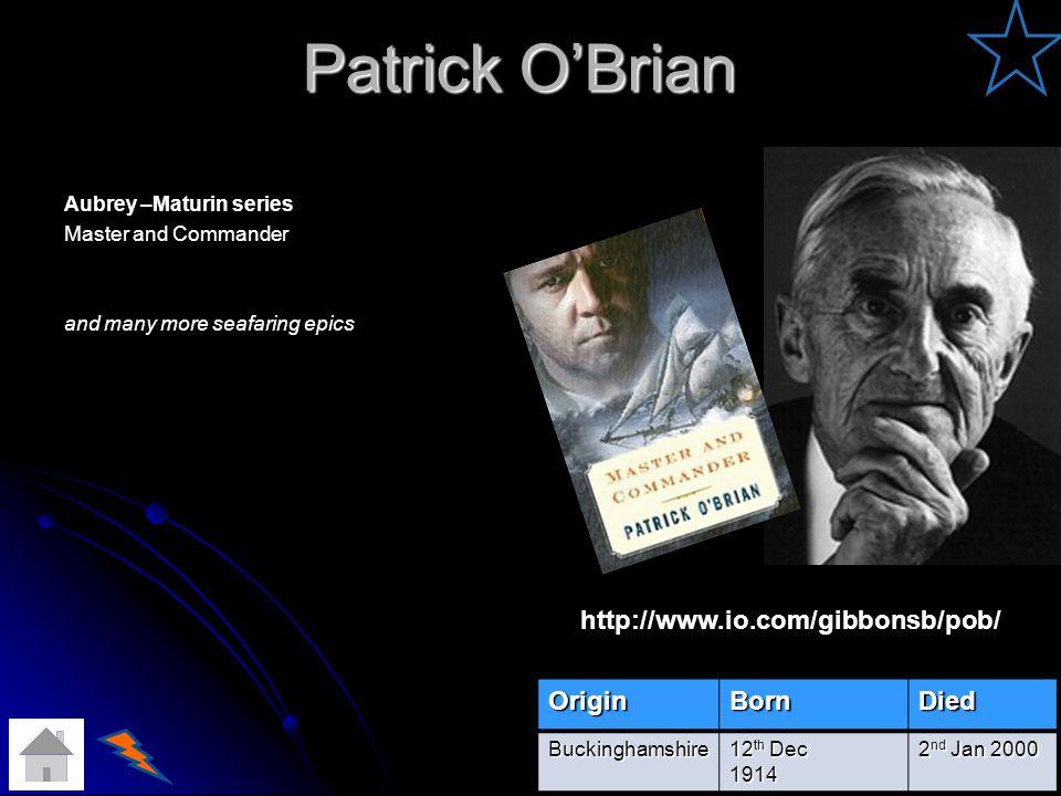 Patrick OBrian Aubrey –Maturin series Master and Commander and many more seafaring epics OriginBornDied Buckinghamshire 12 th Dec 1914 2 nd Jan 2000 http://www.io.com/gibbonsb/pob/