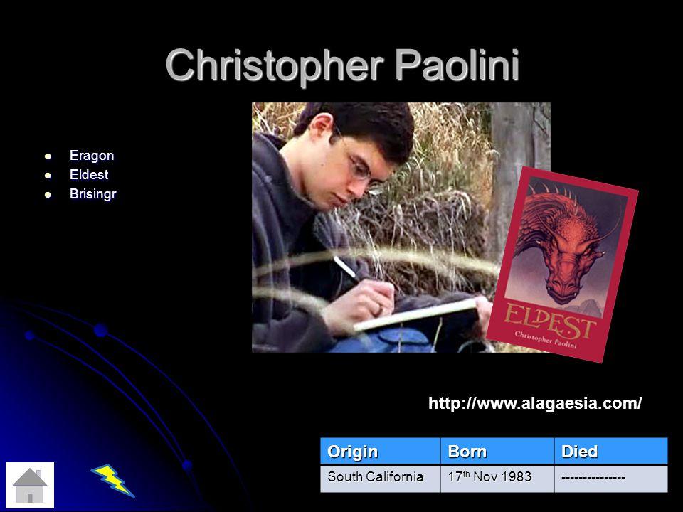 Christopher Paolini Eragon Eragon Eldest Eldest Brisingr BrisingrOriginBornDied South California 17 th Nov 1983 --------------- http://www.alagaesia.com/