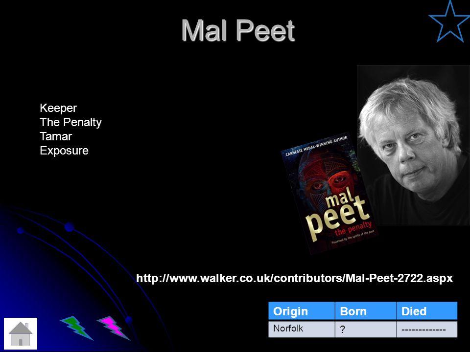 Mal Peet OriginBornDied Norfolk ?------------- http://www.walker.co.uk/contributors/Mal-Peet-2722.aspx Keeper The Penalty Tamar Exposure