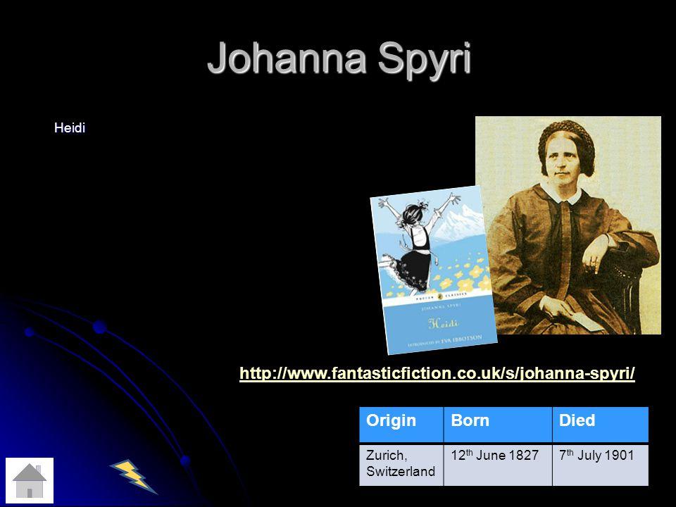 Heidi OriginBornDied Zurich, Switzerland 12 th June 18277 th July 1901 http://www.fantasticfiction.co.uk/s/johanna-spyri/ Johanna Spyri