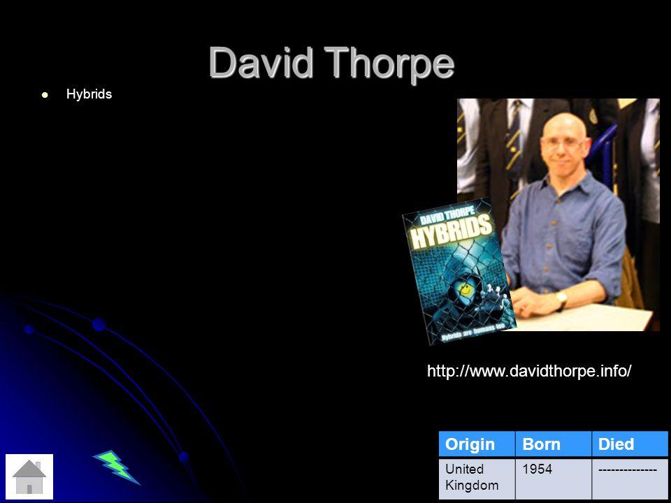 David Thorpe Hybrids OriginBornDied United Kingdom 1954-------------- http://www.davidthorpe.info/