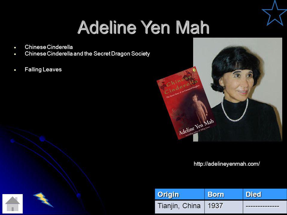 Chinese Cinderella Chinese Cinderella and the Secret Dragon Society Falling Leaves OriginBornDied Tianjin, China1937-------------- http://adelineyenmah.com/ Adeline Yen Mah