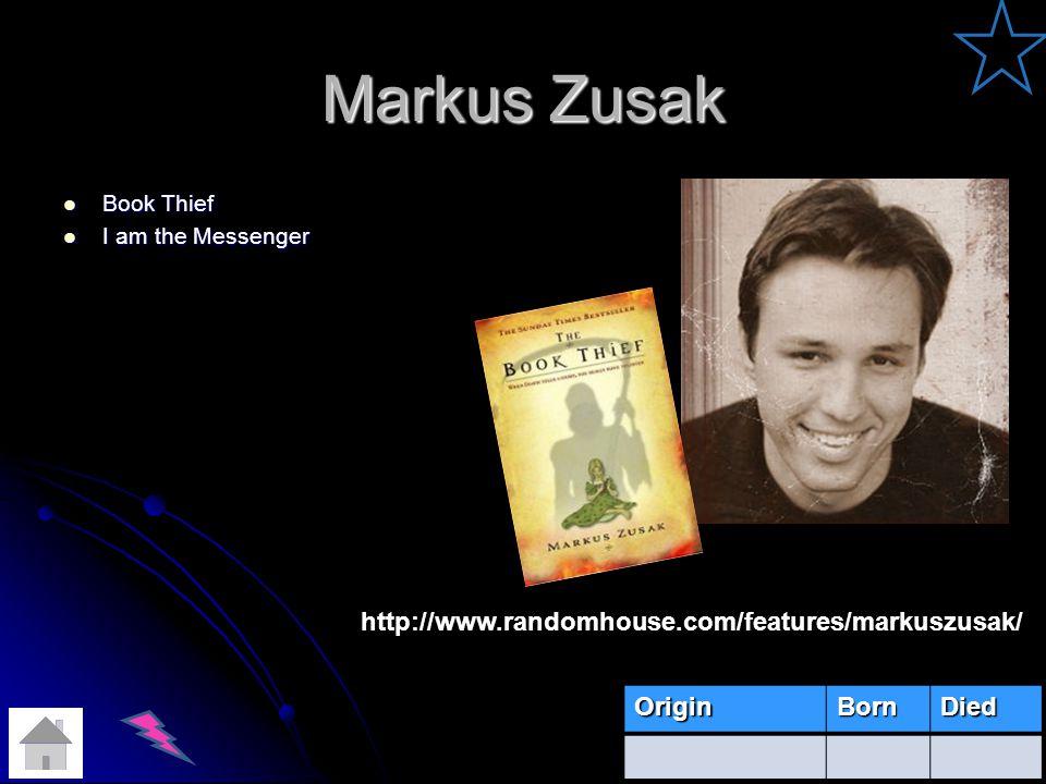 Markus Zusak Book Thief Book Thief I am the Messenger I am the Messenger OriginBornDied http://www.randomhouse.com/features/markuszusak/