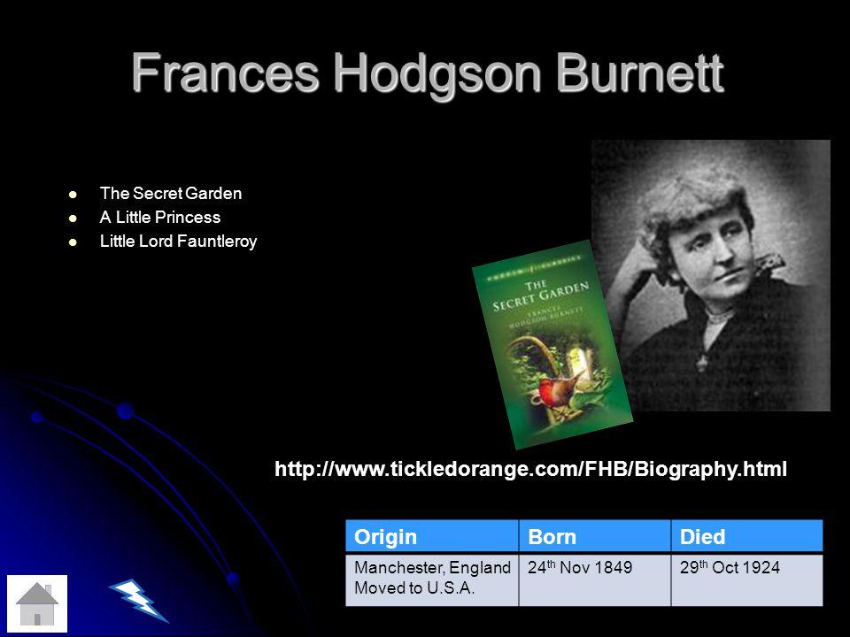 Frances Hodgson Burnett The Secret Garden A Little Princess Little Lord Fauntleroy OriginBornDied Manchester, England Moved to U.S.A.
