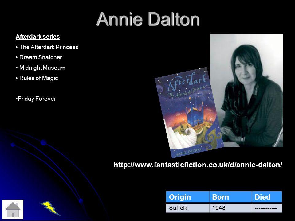 Annie Dalton OriginBornDied Suffolk1948------------ Afterdark series The Afterdark Princess Dream Snatcher Midnight Museum Rules of Magic Friday Forever http://www.fantasticfiction.co.uk/d/annie-dalton/