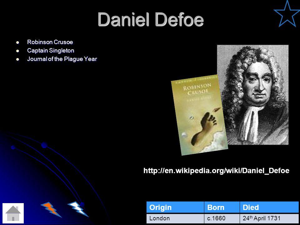 Daniel Defoe Robinson Crusoe Robinson Crusoe Captain Singleton Captain Singleton Journal of the Plague Year Journal of the Plague Year OriginBornDied Londonc.166024 th April 1731 http://en.wikipedia.org/wiki/Daniel_Defoe