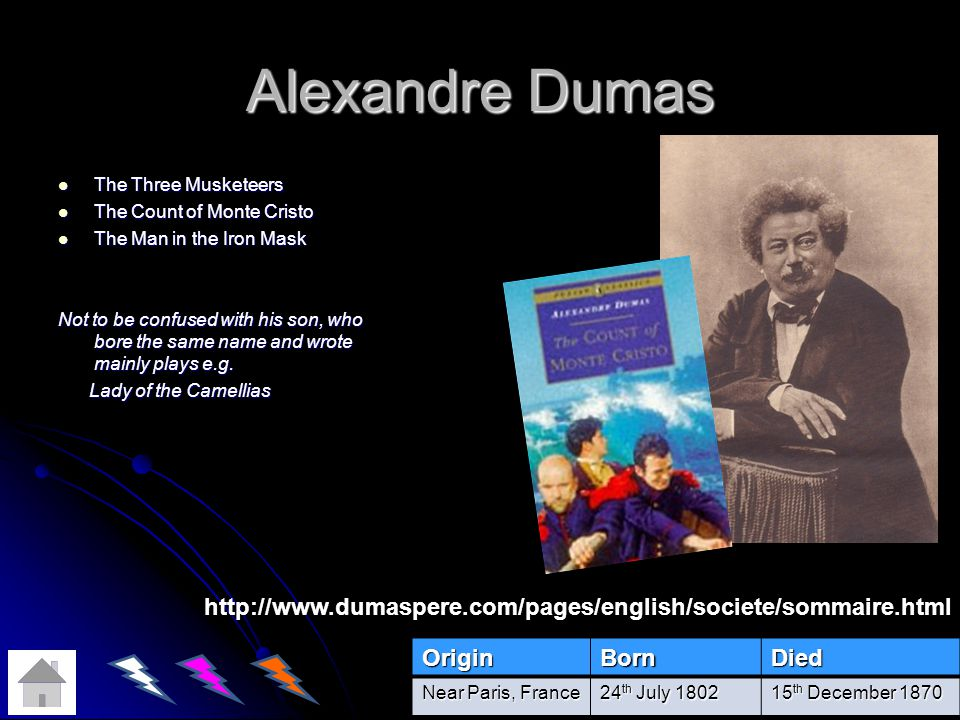 Alexandre Dumas The Three Musketeers The Three Musketeers The Count of Monte Cristo The Count of Monte Cristo The Man in the Iron Mask The Man in the Iron Mask Not to be confused with his son, who bore the same name and wrote mainly plays e.g.