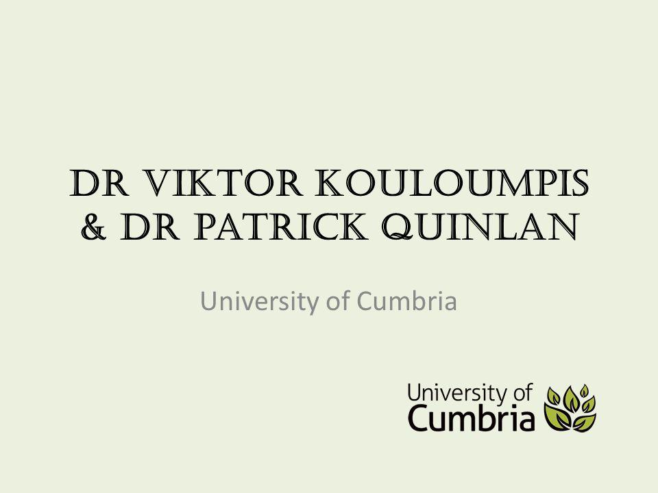 Dr Viktor Kouloumpis & Dr patrick QuinlAn University of Cumbria