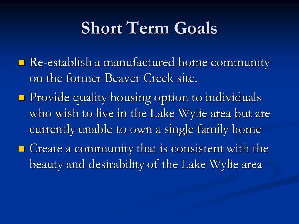 Short Term Goals Re-establish a manufactured home community on the former Beaver Creek site.