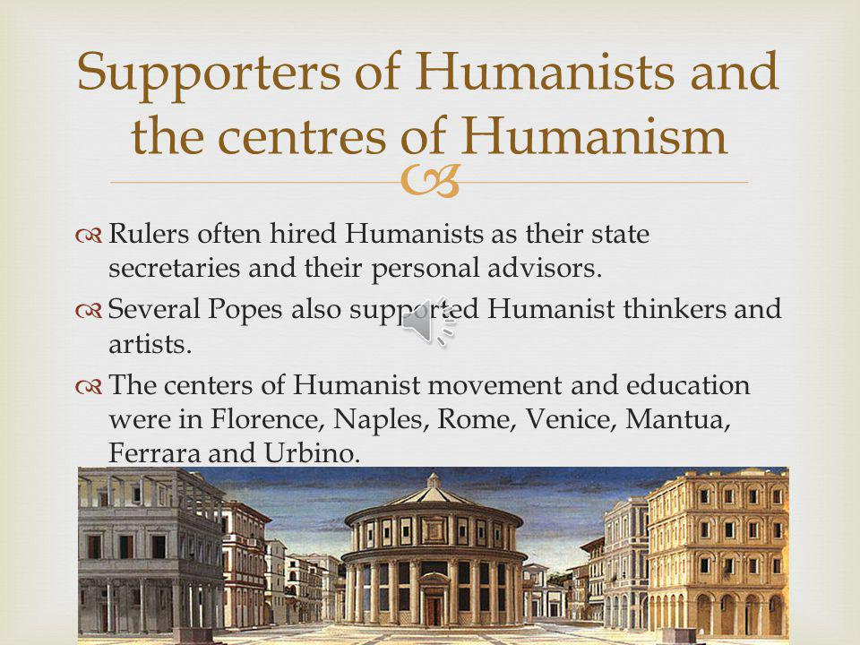 The Humanism movement consisted of writers, researchers, political leaders and intelectuals.