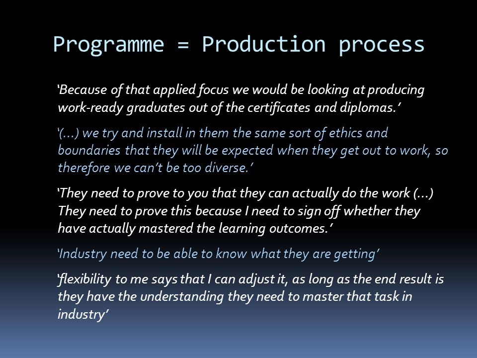 Programme = Production process Because of that applied focus we would be looking at producing work-ready graduates out of the certificates and diplomas.