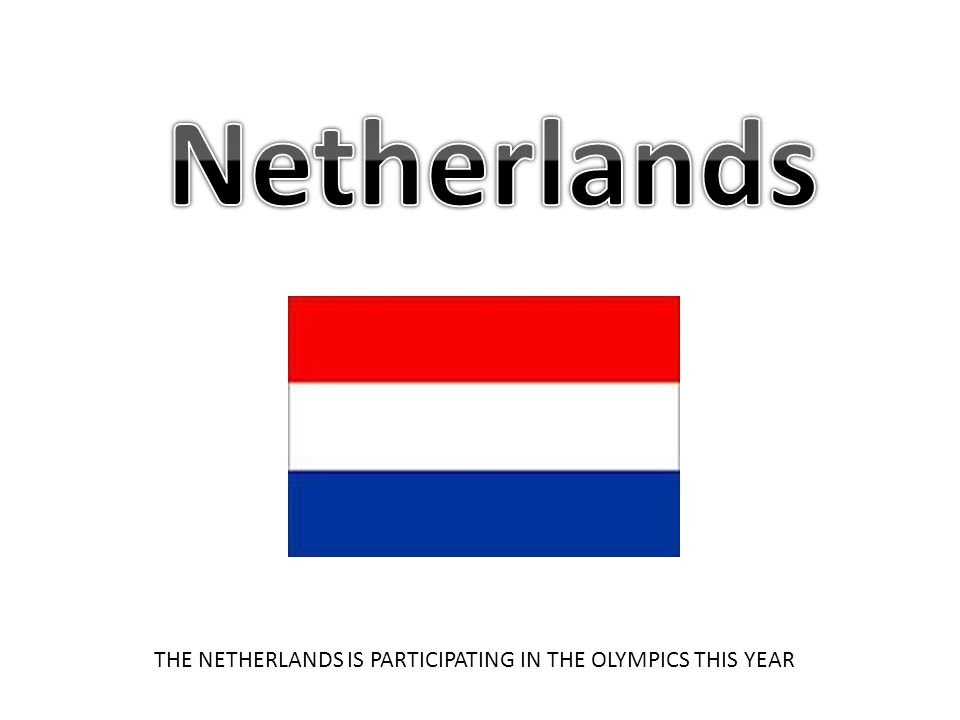 THE NETHERLANDS IS PARTICIPATING IN THE OLYMPICS THIS YEAR
