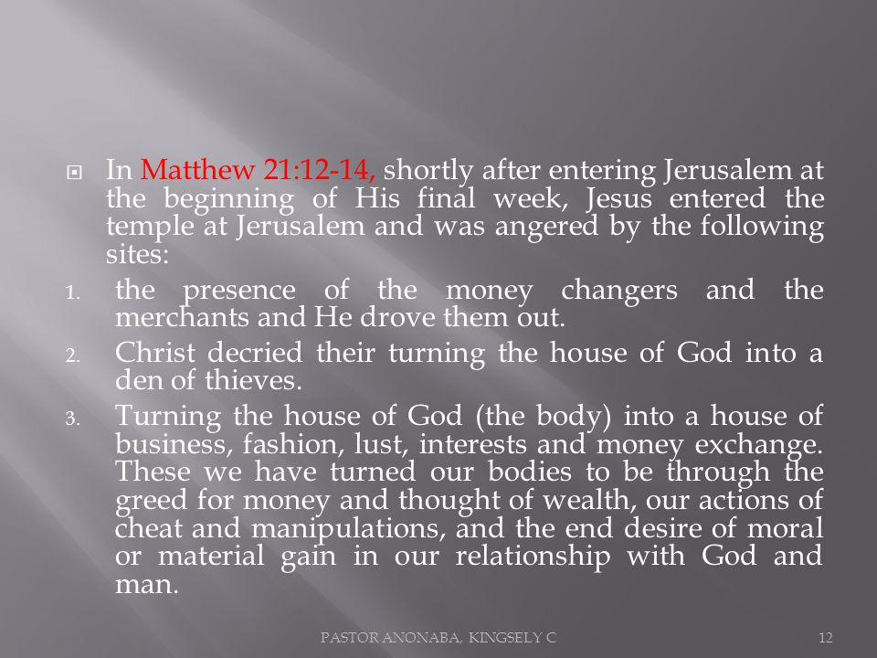 In Matthew 21:12-14, shortly after entering Jerusalem at the beginning of His final week, Jesus entered the temple at Jerusalem and was angered by the following sites: 1.