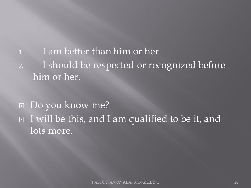 1. I am better than him or her 2. I should be respected or recognized before him or her.