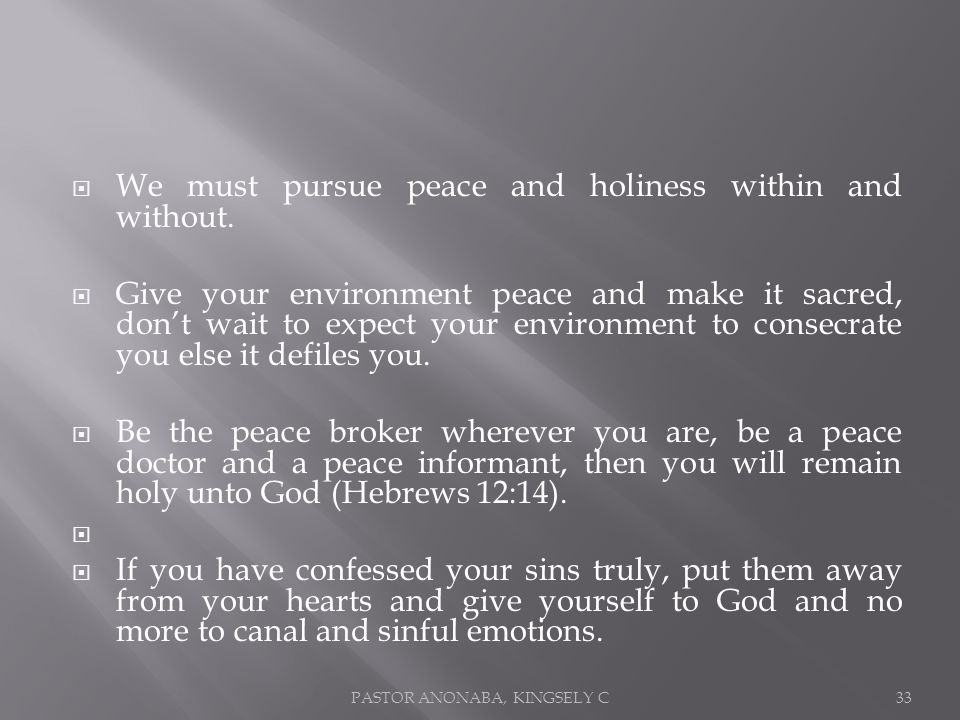We must pursue peace and holiness within and without.