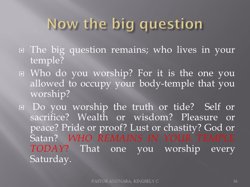 The big question remains; who lives in your temple.