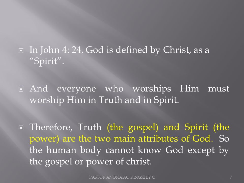 In John 4: 24, God is defined by Christ, as a Spirit.