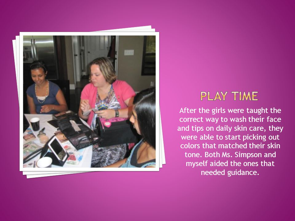 After the girls were taught the correct way to wash their face and tips on daily skin care, they were able to start picking out colors that matched their skin tone.