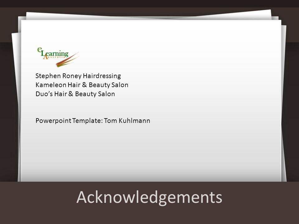 Acknowledgements Stephen Roney Hairdressing Kameleon Hair & Beauty Salon Duos Hair & Beauty Salon Powerpoint Template: Tom Kuhlmann