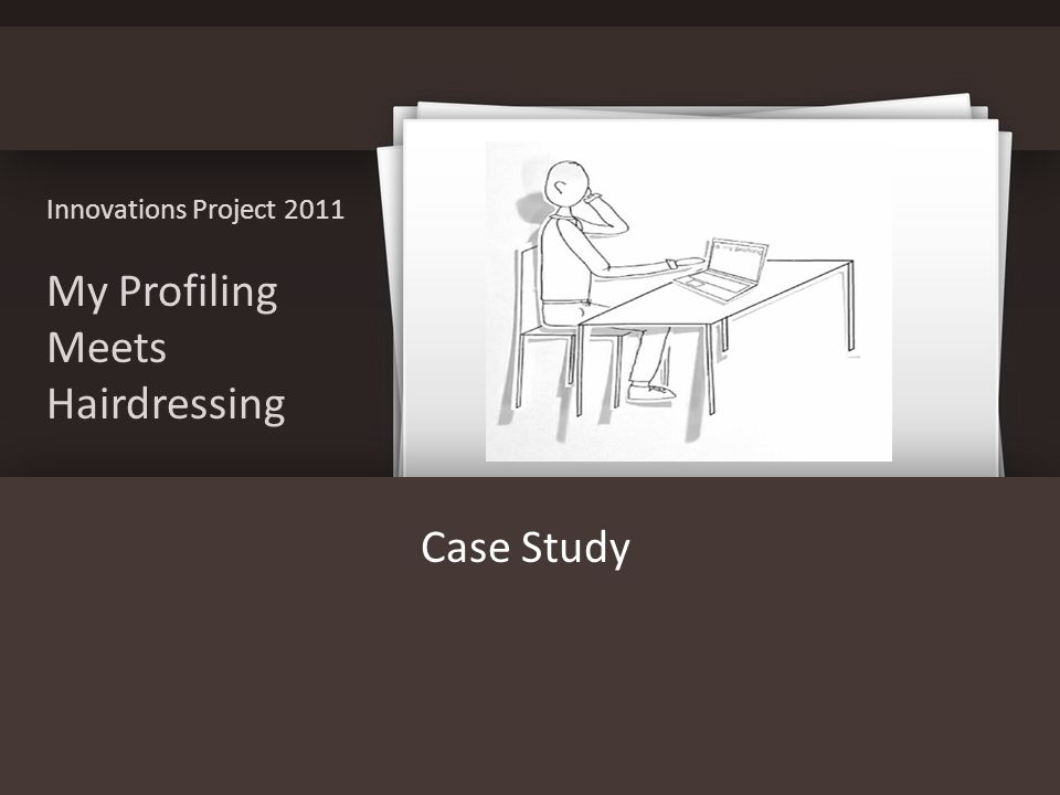 Innovations Project 2011 My Profiling Meets Hairdressing Case Study