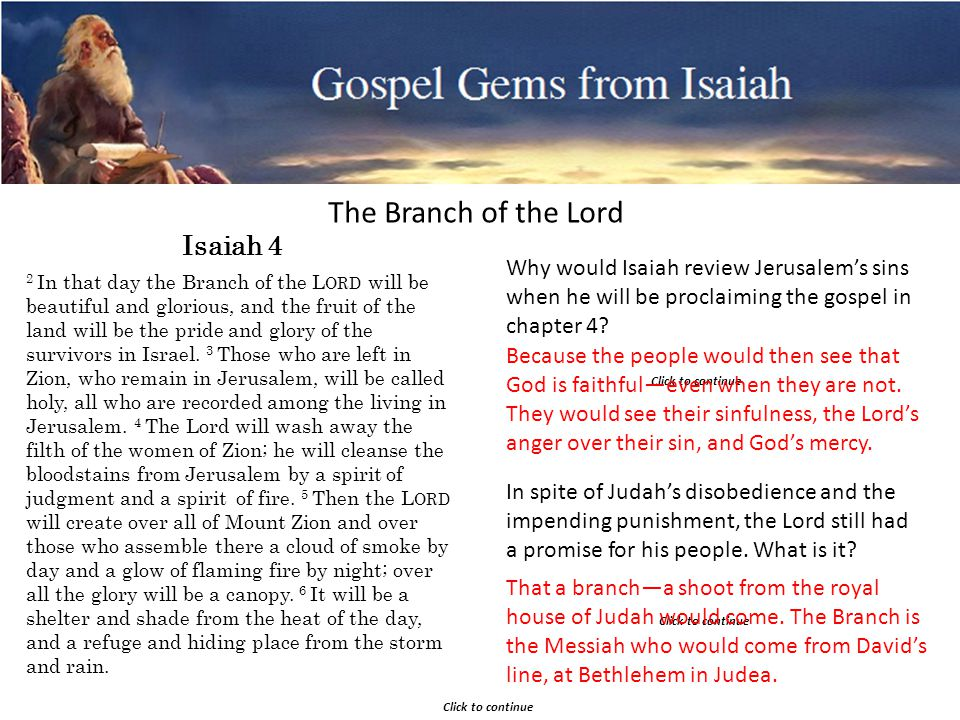 Gospel Gems from Isaiah The Branch of the Lord Click to continue 2 In that day the Branch of the L ORD will be beautiful and glorious, and the fruit of the land will be the pride and glory of the survivors in Israel.