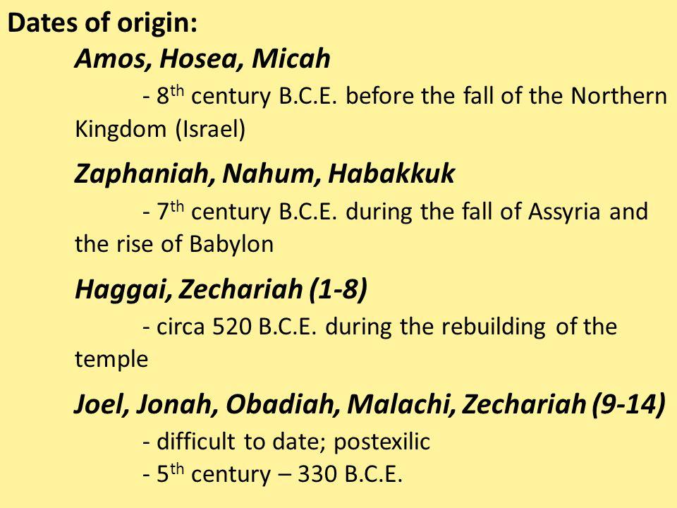 Dates of origin: Amos, Hosea, Micah - 8 th century B.C.E. before the fall of the Northern Kingdom (Israel) Zaphaniah, Nahum, Habakkuk - 7 th century B