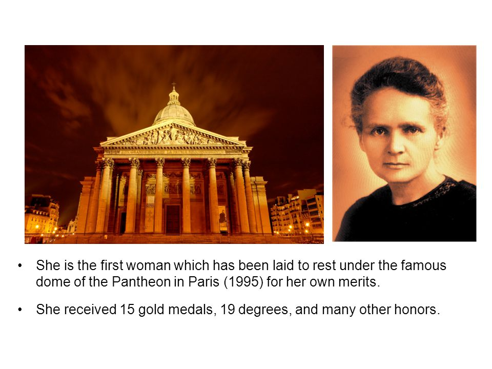 She is the first woman which has been laid to rest under the famous dome of the Pantheon in Paris (1995) for her own merits.