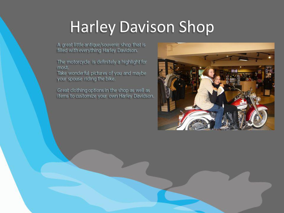 Harley Davison Shop A great little antique/souvenir shop that is filled with everything Harley Davidson.