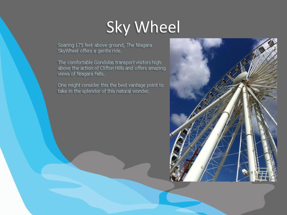 Sky Wheel Soaring 175 feet above ground, The Niagara SkyWheel offers a gentle ride.