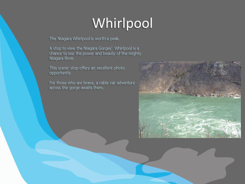 Whirlpool The Niagara Whirlpool is worth a peak.