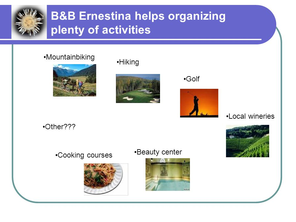 B&B Ernestina helps organizing plenty of activities Hiking Cooking courses Beauty center Local wineries Golf Mountainbiking Other???
