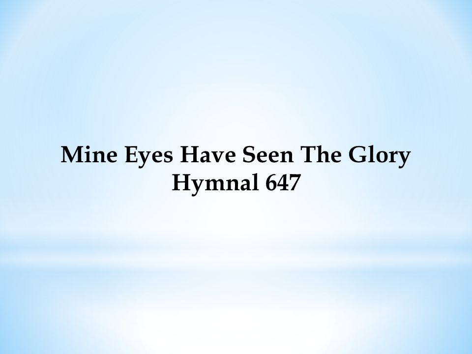Mine Eyes Have Seen The Glory Hymnal 647