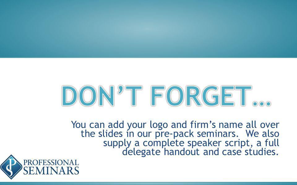 You can add your logo and firms name all over the slides in our pre-pack seminars.
