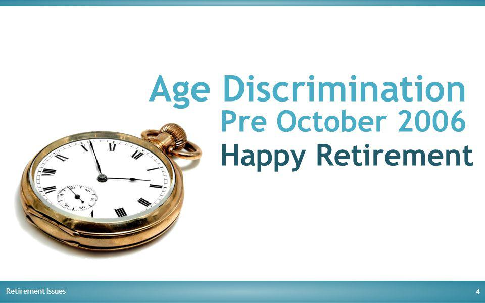 Retirement Issues 4 Age Discrimination Pre October 2006 Happy Retirement