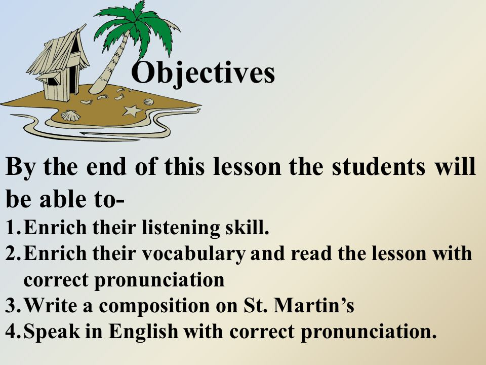 Objectives By the end of this lesson the students will be able to- 1.Enrich their listening skill.