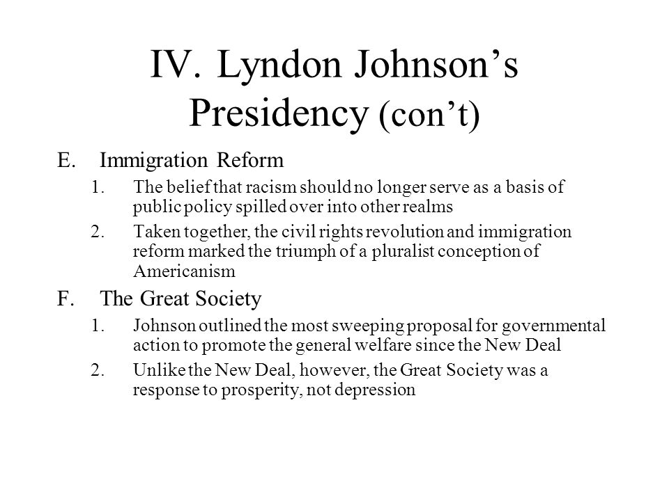 IV.Lyndon Johnsons Presidency (cont) E.Immigration Reform 1.The belief that racism should no longer serve as a basis of public policy spilled over int