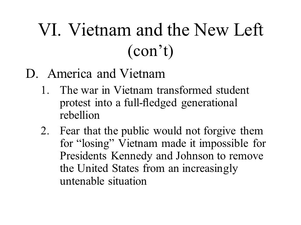 VI.Vietnam and the New Left (cont) D.America and Vietnam 1.The war in Vietnam transformed student protest into a full-edged generational rebellion 2.F