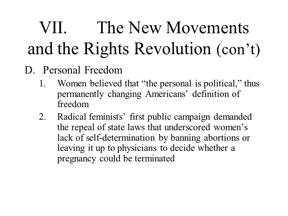 VII.The New Movements and the Rights Revolution (cont) D.Personal Freedom 1.Women believed that the personal is political, thus permanently changing A